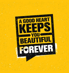 A good heart keeps you beautiful forever vector