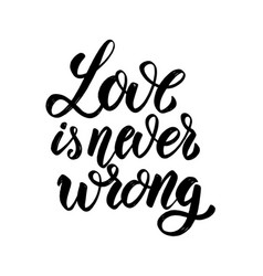 love is never wrong hand drawn lettering phrase vector image