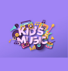 kid music quote with papercut musical toy vector image