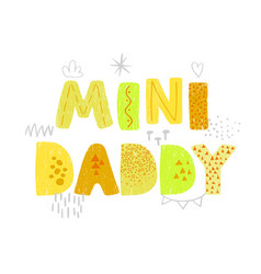 Mini daddy - fun hand drawn nursery poster with vector