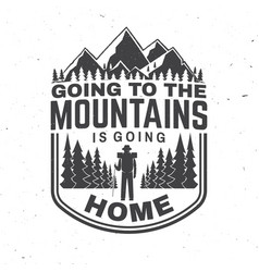 going to mountains is going home vector image