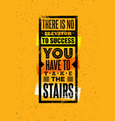 There is no elevator to success you have to take vector