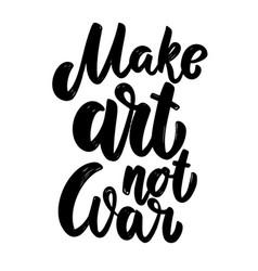 make art not war lettering phrase for postcard vector image