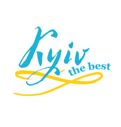 Kyiv the best hand lettering in blue yellow on vector