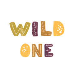 Wild one - fun hand drawn nursery poster with vector