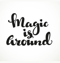 Magic is around calligraphic inscription on a vector