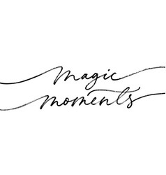 magic moments quote brush style calligraphy vector image