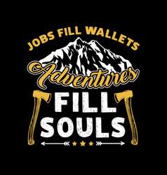 Jobs fill wallets adventures fill souls vector