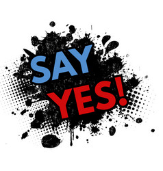 say yes on black ink splatter background vector image