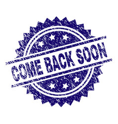 Scratched textured come back soon stamp seal vector