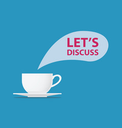 lets discuss together with a cup of coffee view vector image