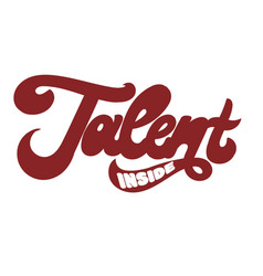 Talent inside hand drawn lettering isolated vector