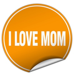 i love mom round orange sticker isolated on white vector image