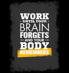 work until your brain forgets and your body vector image