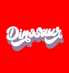 Dinosaur hand drawn lettering isolated template vector