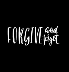 Forgive and forget hand drawn lettering proverb vector