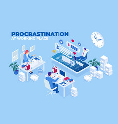 isometric procrastination at working place concept vector image