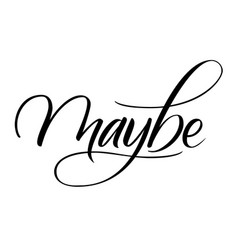 Maybe brush calligraphy vector