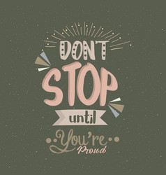 Don t stop until you are proud quotes poster vector