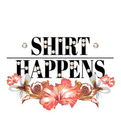 Shirt happens hand drawn lettering with pearls vector