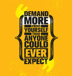 Demand more from yourself than anyone else could vector