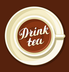 drink tea with cup of tea and hand vector image vector image