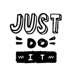 Just do it motivational lettering black vector