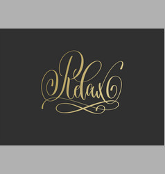 relax - golden hand lettering inscription text vector image