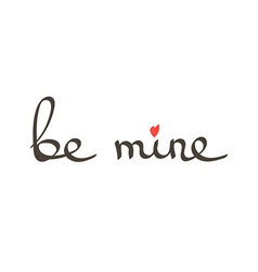 hand drawn lettering phrase be mine vector image vector image