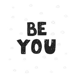 be you - fun hand drawn nursery poster vector image
