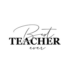 best teacher ever hand lettering design poster vector image