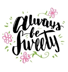Always be sweety brush calligraphy vector image vector image