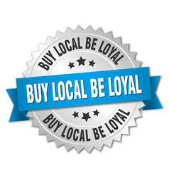 Buy local be loyal 3d silver badge with blue vector