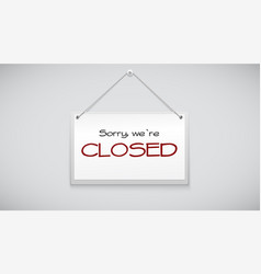 Closed sign board hanging on the white wall vector