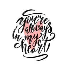 you are always in my heart handwritting vector image