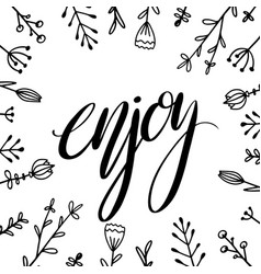 enjoy hand drawn lettering with doodle flowers vector image