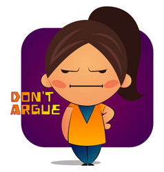 Mad girl with brown ponytail says dont argue on vector