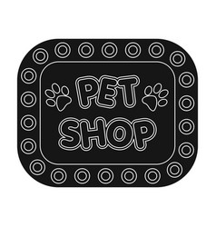 pet shop signpet shop single icon in black style vector image vector image