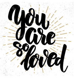 you are so loved lettering phrase on light vector image