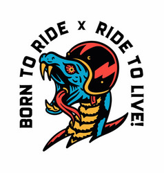 snake in helmet born to ride x ride to live vector image