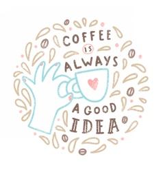Coffee is always a good idea vector image vector image