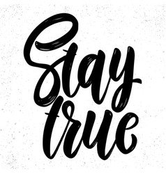 stay true lettering phrase on light background vector image