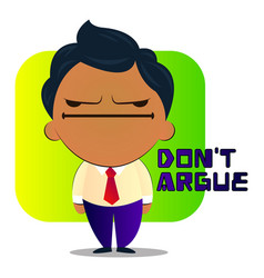 Boy in a suit with curly hair says dont argue on vector