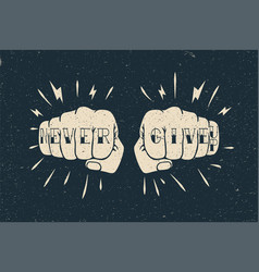 two fists with never give up tattoo caption vector image