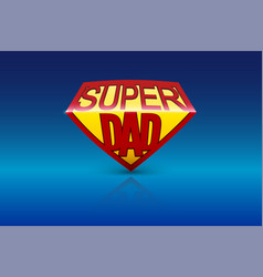 Super dad shield on blue background vector