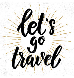 lets travel hand drawn lettering phrase design vector image