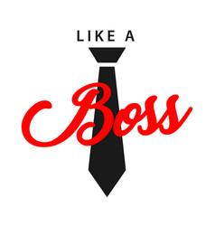 Like a boss template design vector