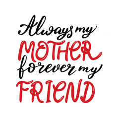 Always my mother forever my friend lettering vector