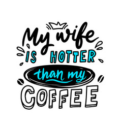 my husband is hotter than coffee romantic vector image