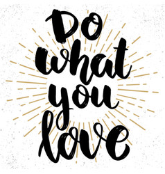 do what you love lettering phrase on grunge vector image